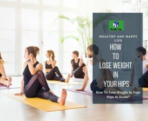 How To Lose Weight In Your Hips
